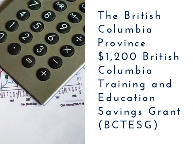 The British Columbia Province $1,200 British Columbia Training and Education Savings Grant (BCTESG)